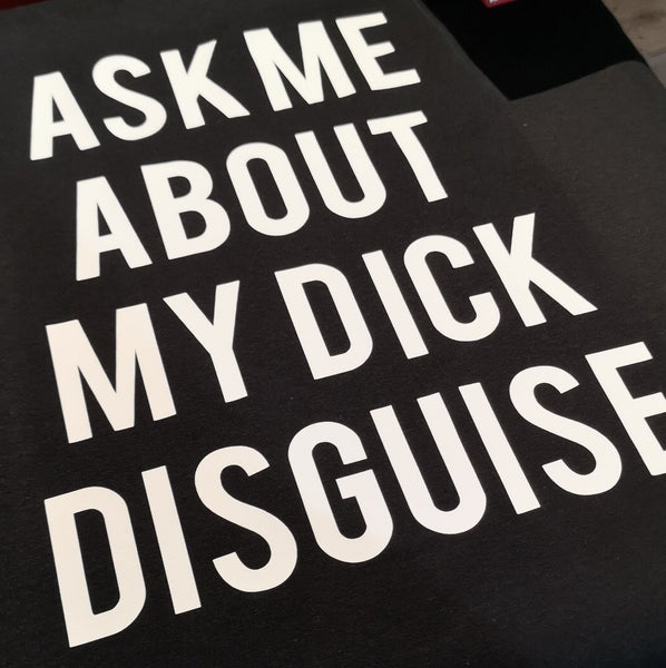 Ask me about my DICK disguise T-shirt