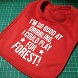 I'm so good at dribbling, I could play for Forest! Baby Bib