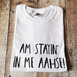 Am stayin in me aahse T-shirt