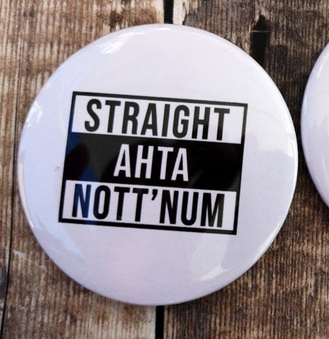 Straight ahta Nott'num Badges