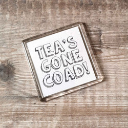 Tea's gone coad! Dialect Fridge Magnet
