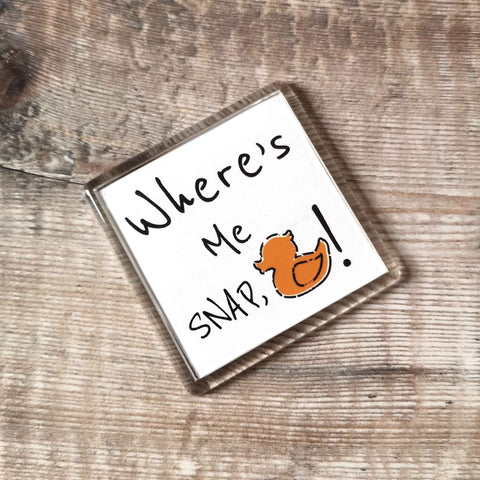 Where's me snap, duck? Dialect Fridge Magnet