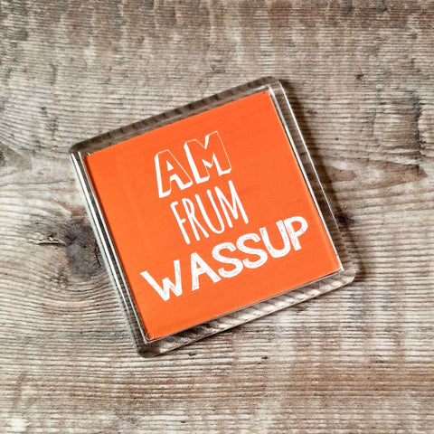 Am frum Wassup Orange Placename Fridge Magnet
