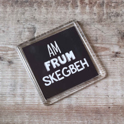 Am frum Skegbeh Placename Fridge Magnet