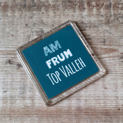 Am frum Top Valleh Placename Fridge Magnet
