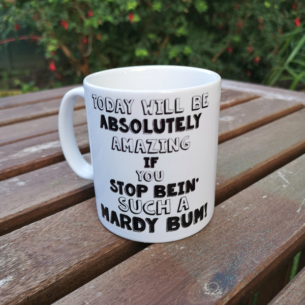 Today will be absolutely amazing...Mardy Bum! Mug