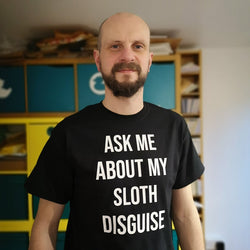 Sloth Ask me about my SLOTH disguise T-shirt