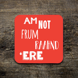 am not frum raahnd 'ere coaster, nottinghamshire, notts, coaster, dialect, gifts, red, homeware