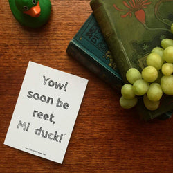 Yowl Soon be Reet, mi duck Card