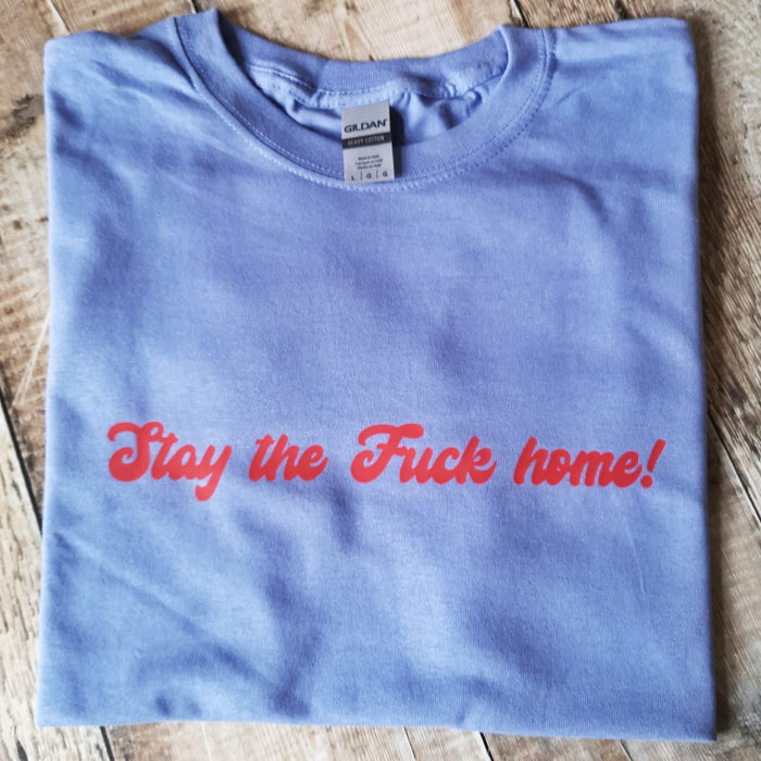 Stay the F*** Home T-shirt