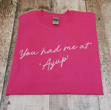 You had me at 'Ayup' T-shirt