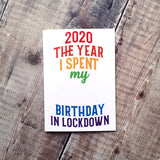 2020 The year I spent my Birthday in Lockdown BIRTHDAY CARD (Custom Age)
