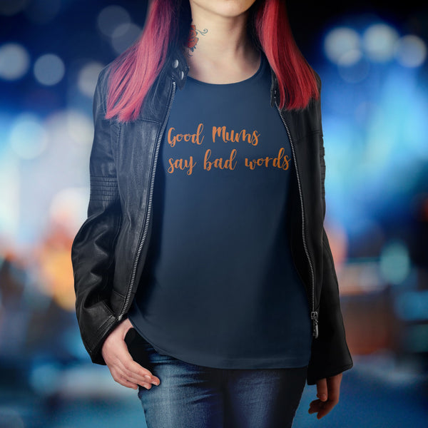 Good Mums say bad words T-shirt