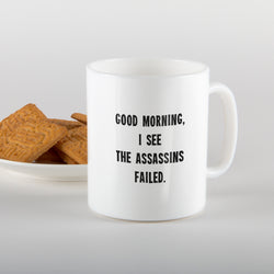 Good morning, I see the assassins failed - Mug