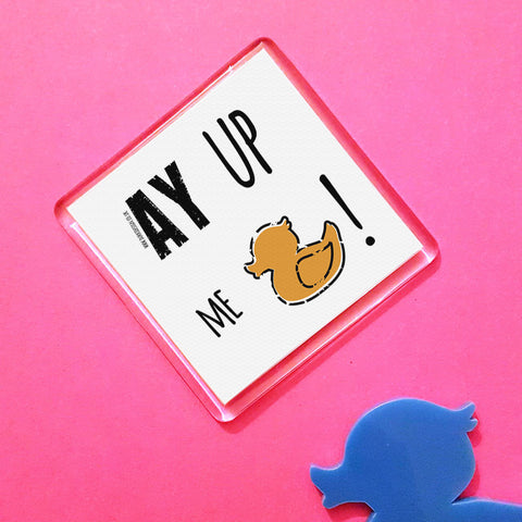 Ay Up Me Duck! Dialect Fridge Magnet