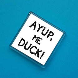 Ayup, Me Duck! Dialect Fridge Magnet