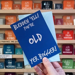 Bleddeh 'ell you're old yer Bogger! Birthday Card