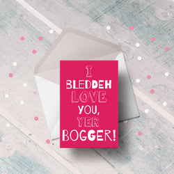 I bleddeh love you, yer bogger! Valentine's Day Card
