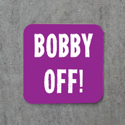 BOBBY OFF! Coaster