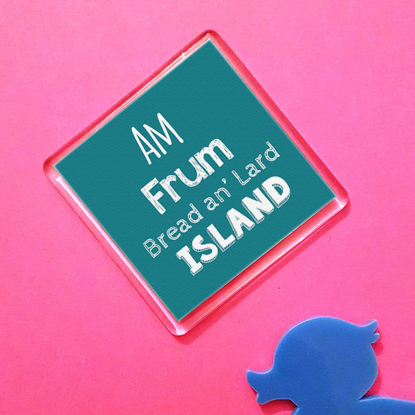 Am frum Bread an' Lard Island Placename Fridge Magnet