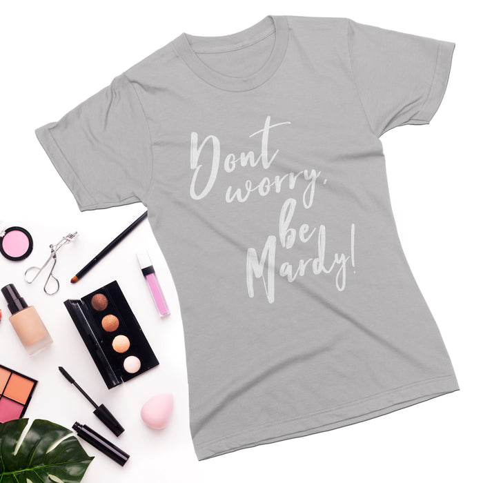 Don't worry, be Mardy! T-shirt