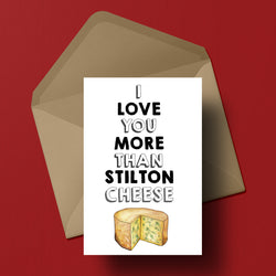 I love you more than Stilton Cheese Greetings Card