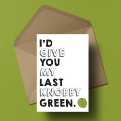 I'd give you my last Knobby Green Greetings Card