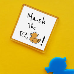 Mash the Tea, Duck! Dialect Fridge Magnet