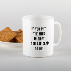 Milk in first...you are dead to me - Mug