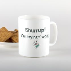 Shurrup! I'm trying t'wok! Mug