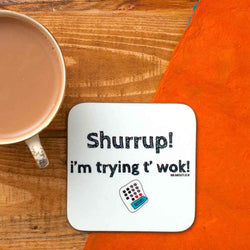Shurrup! I'm trying t'wok! Coaster