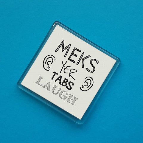 Meks yer tabs laugh Dialect Fridge Magnet