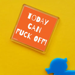 Today can fuck off! Fridge Magnet