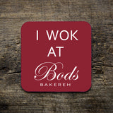 I wok at Bods Coaster