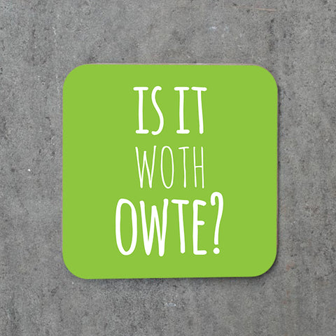 Is It Woth Owte? Coaster