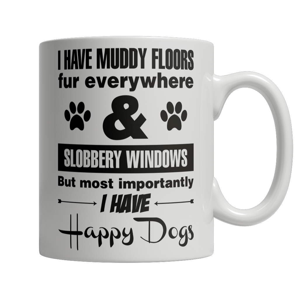 Limited Edition - I Have Muddy Floors Fur Everywhere & Slobbery Windows   Happy Dogs