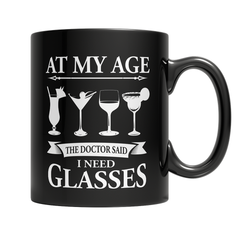 Limited Edition - At My Age The Doctor Said I Need Glasses