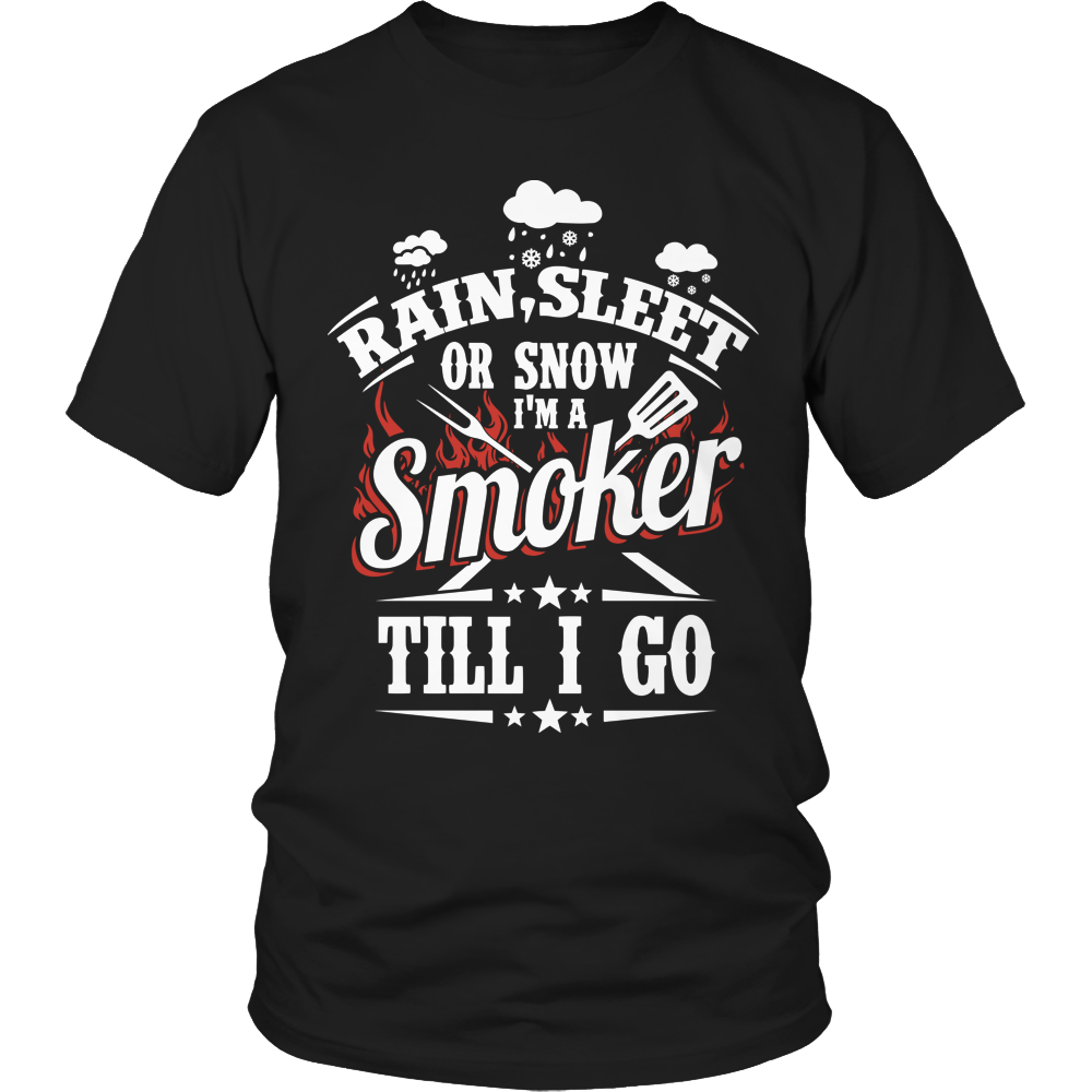 Limited Edition - Rain, Sleet or Snow I'm A Smoker Till I Go