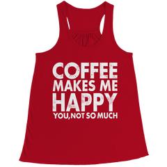 Limited Edition - Coffee Makes Me Happy You, Not So Much