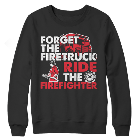 Limited Edition - Forget The Firetruck Ride The Firefighter