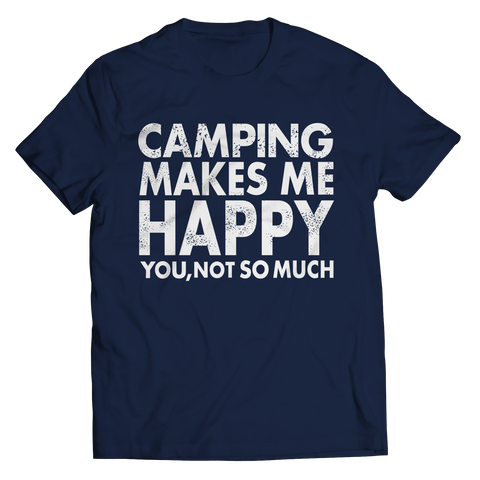 Limited Edition - Camping Makes Me Happy You, Not So Much