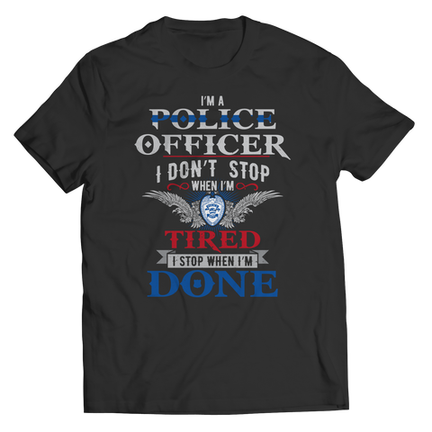 I'm A Police Officer I Don't Stop - Unisex Shirt