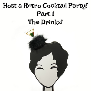 Host a Retro Cocktail Party: Part 1: The Drinks