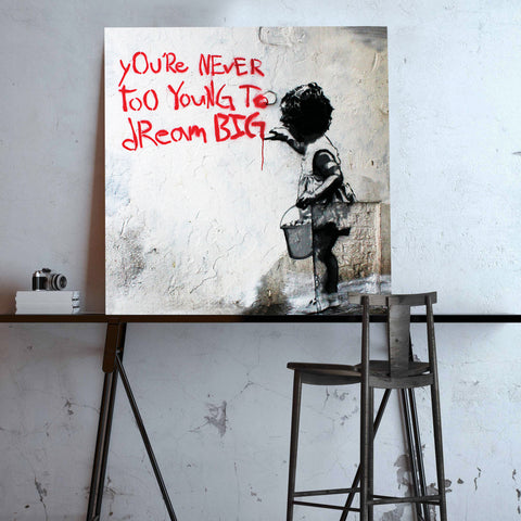 Banksy You're Never Too Young To Dream Big