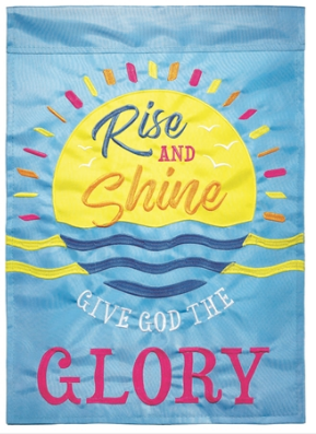 RISE AND SHINE, GIVE GOD THE GLORY GARDEN FLAG