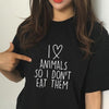 """I Love Animals So I Don't Eat Them"" T-shirt"