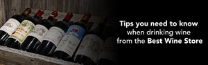 Tips you need to know when drinking wine from the Best Wine Store