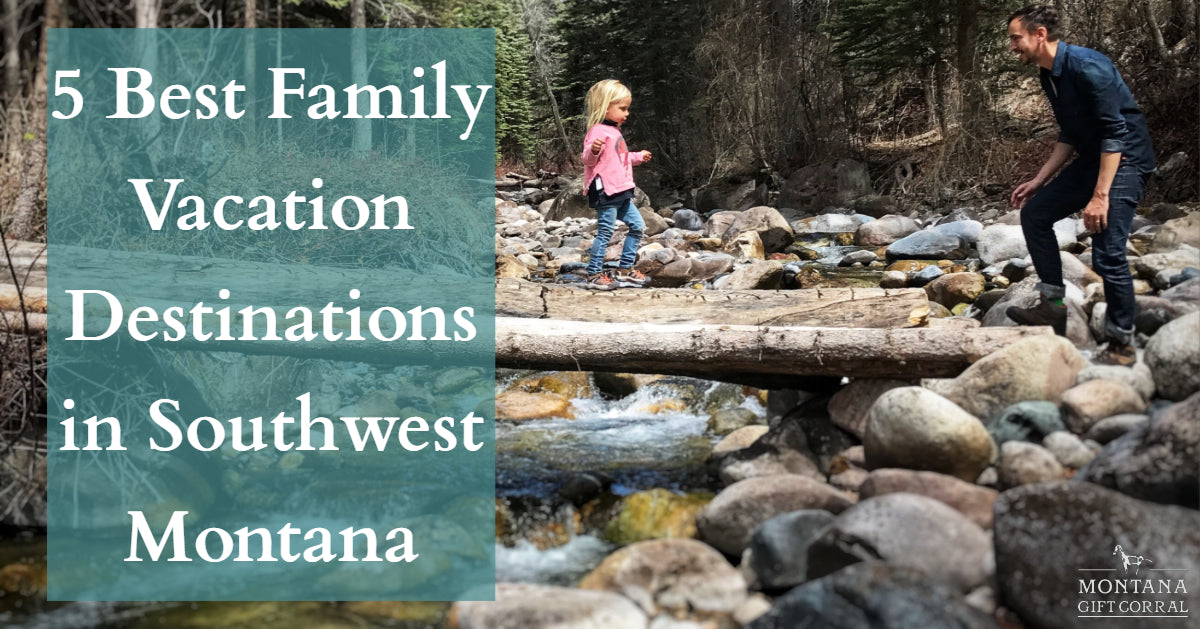 Best Family Vacation Destinations in Southwest Montana