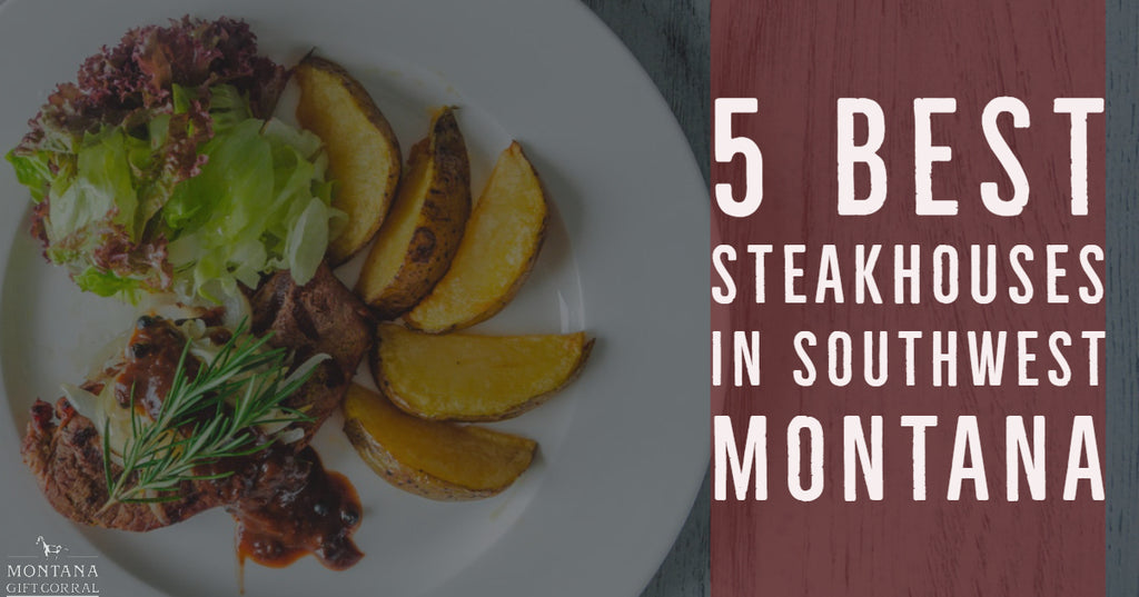 5 Best Steakhouses in Southwest Montana