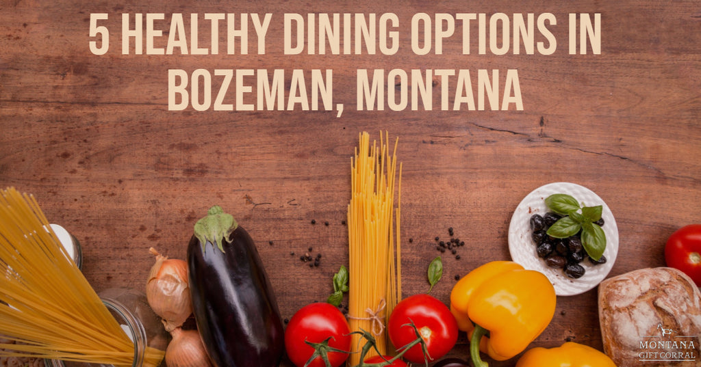5 Healthy Dining Options in Bozeman, Montana